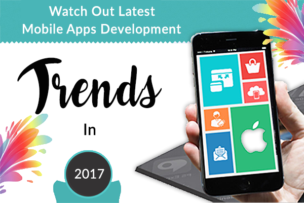watch-out-latest-mobile-apps-development-trends-in-2017