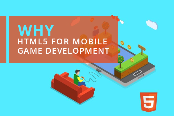 Why HTML5 For Mobile Game Development