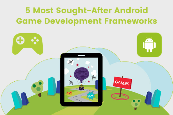 5 Most Sought-After Android Game Development Frameworks