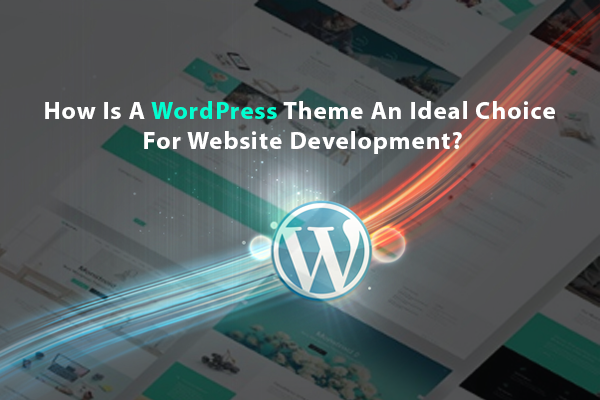 How Is A WordPress Theme An Ideal Choice For Website Development