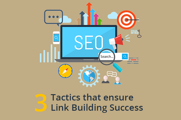3 Tactics that ensure Link building Success